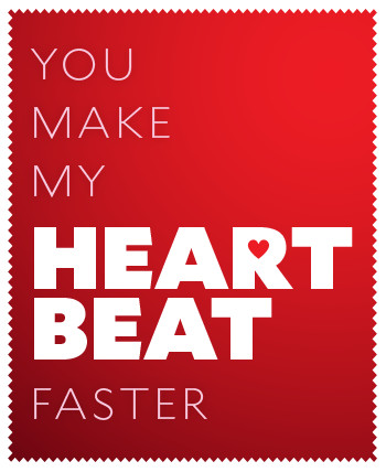 You make my heart beat faster.