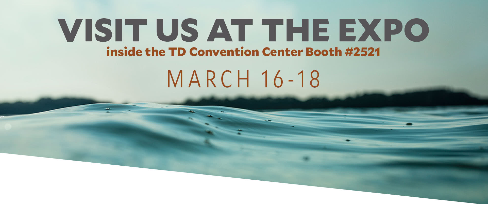 2018 Expo | March 16-18 TD Convention Center Visit Us At Booth Number: 2521 - Come Meet The Pros