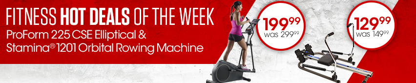 Fitness Hot Deals of the Week Proform 225 CSE Eliptical Was $299.99 Now $199.99 And Stamina 1201 Orbital Rowing Machine Was $149.99 Now $129.99