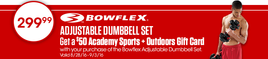 Bowflex Adjustable Dumbell Set Get A $50 Academy Sports + Outdoors Gift Card With Purchase Of Bowflex Adjustable Dumbell Set Valid 8/28/16 - 9/3/16