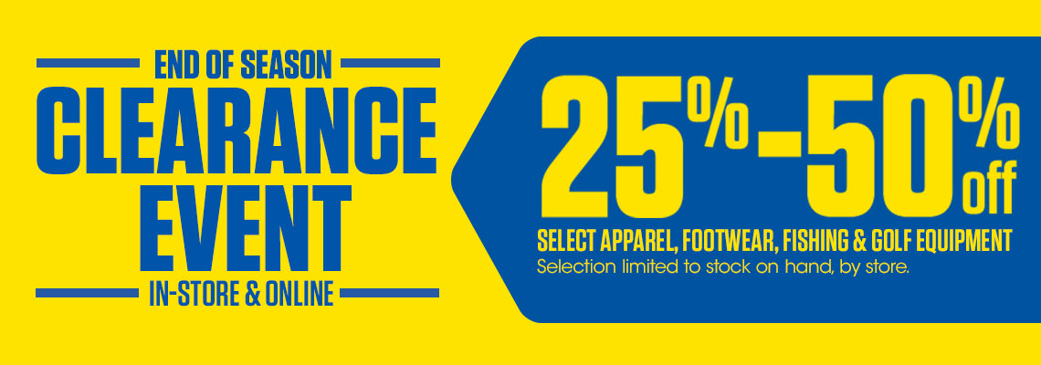End of Season Clearance Event In-store and online. 25 Percent to 50 Percent Off Select Apparel, Footwear, Fishing And Golf Equipment. Selection Limited to Stock on hand by store.