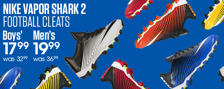Nike Vapor Shark 2 Football Cleats. Men's was $36.99, now $19.99. Boys' was $32.99, now $17.99.