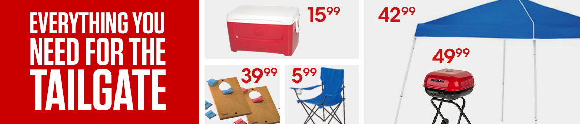 Everything You Need For The Tailgate. Coolers starting at $15.99. Games starting at $39.99 Chairs startng at $5.99. Canopies starting at $42.99. Grills starting at 127.99