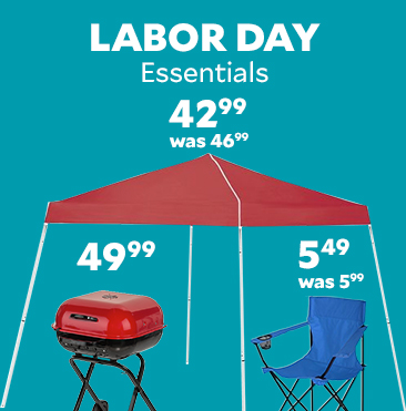 Everything You Need For Labor Day. Coolers starting at $15.99. Games starting at $39.99 Chairs startng at $5.49. Canopies starting at $42.99. Grills starting at 49.99
