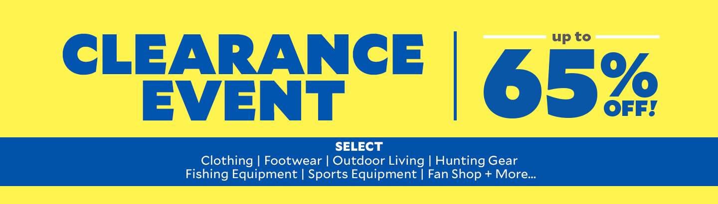 Clearance Event. Up to 50 Percent Off Select Clothing, Footwear, Outdoor Living, Hunting Gear, Fishing Equipment, Sports Equipment, Fan Shop & More