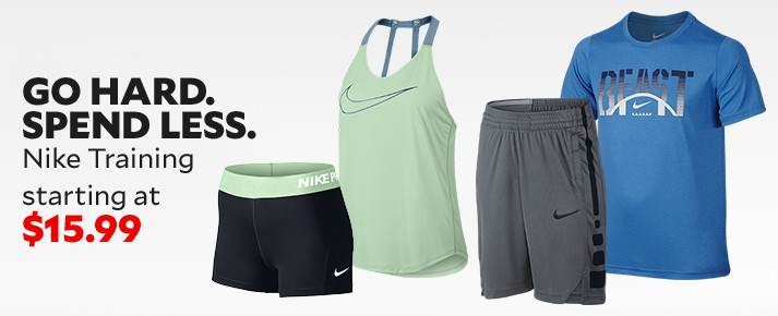 GO HARD. SPEND LESS. Nike Training Starting at $15.99