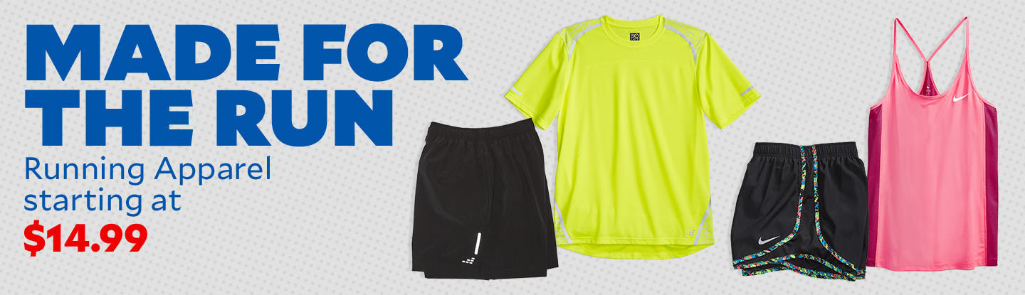 Made For The Run. Running Apparel starting at $14.99
