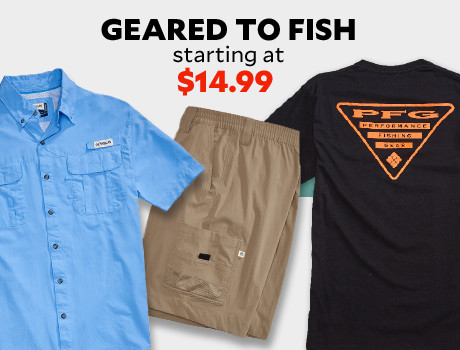 Geared To Fish. Fishing Apparel starting at $14.99