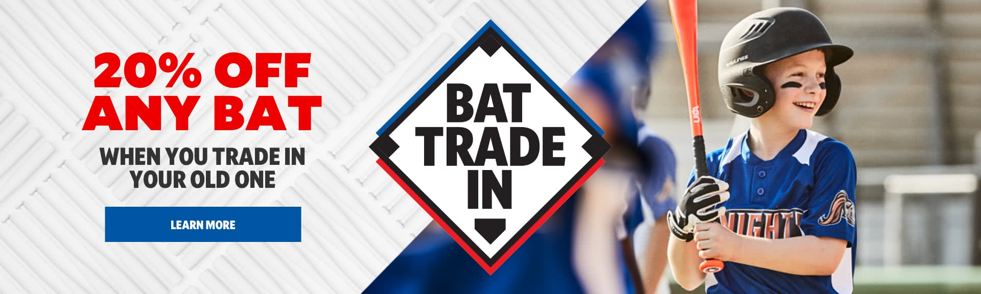 20% Off Any Bat When You Trade In Your Old One. Learn More