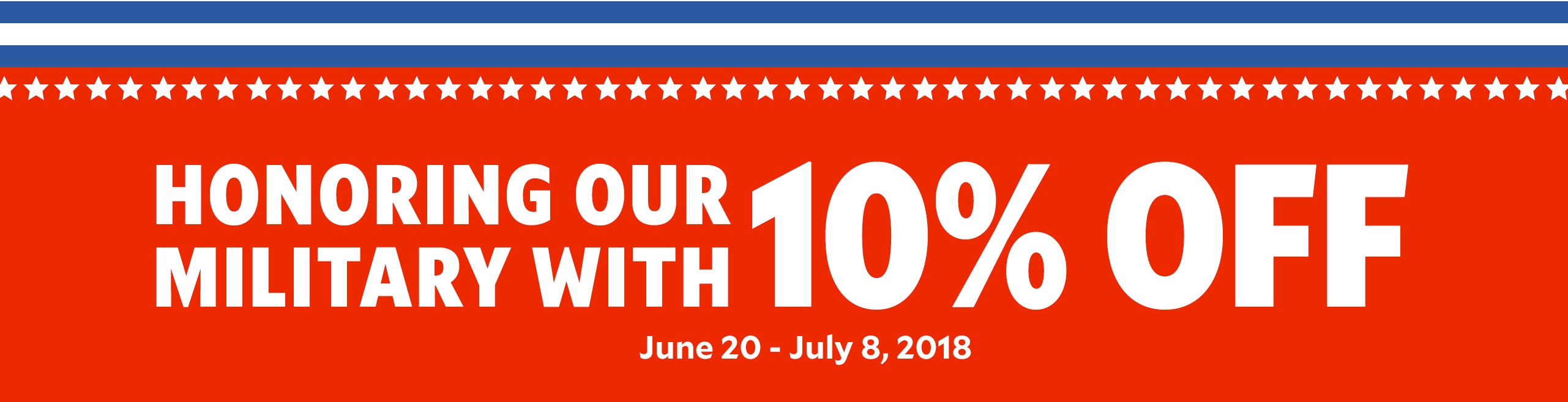 Honoring Our Military 10% Off, June 20th - July 8th, 2018